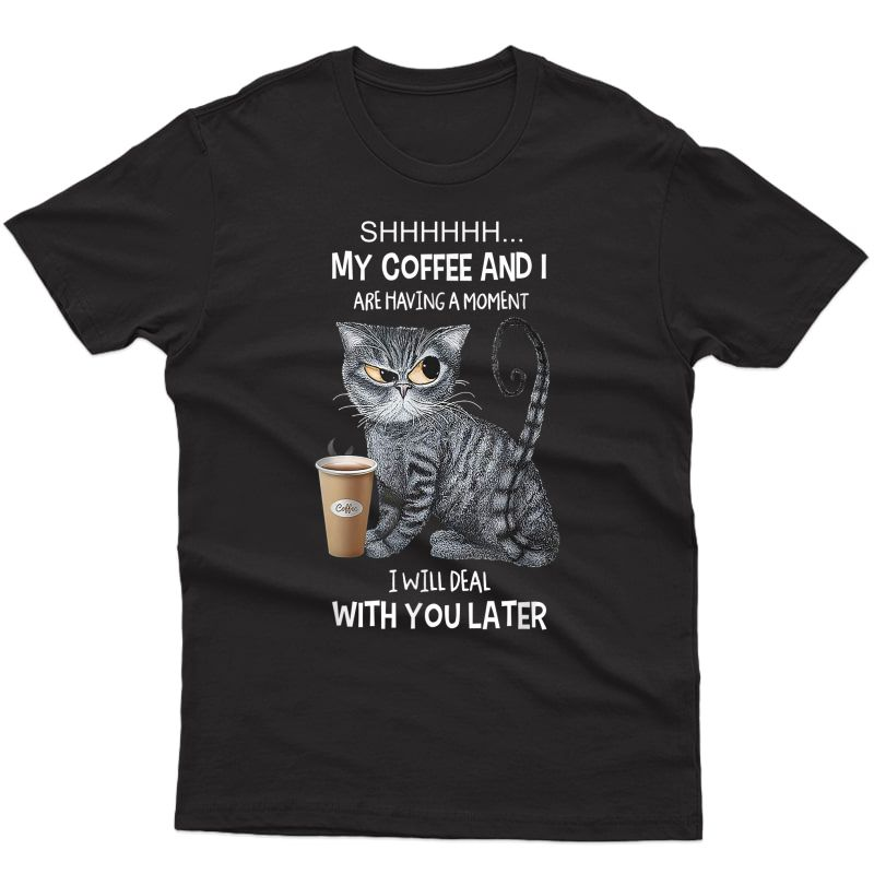 My Coffee And I Are Having A Mot Cat Drinking Coffee T-shirt