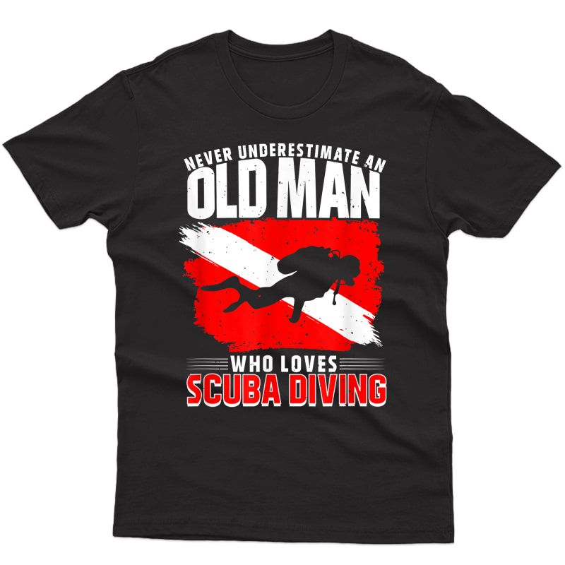 Never Underestimate An Old Man Diver Gift Scuba Diving T-shirt