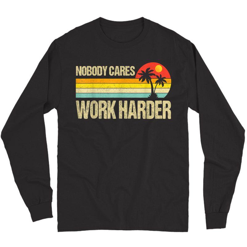 Nobody Cares Work Harder Motivational Ness Workout Gym T-shirt Long Sleeve T-shirt