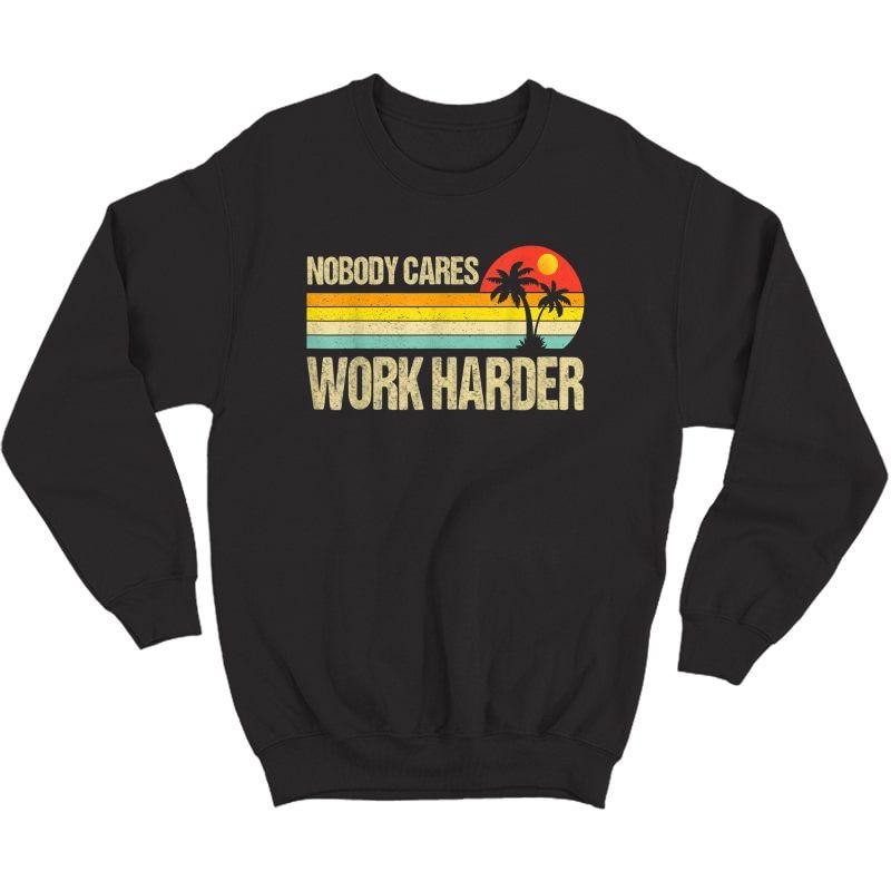 Nobody Cares Work Harder Motivational Ness Workout Gym T-shirt Crewneck Sweater