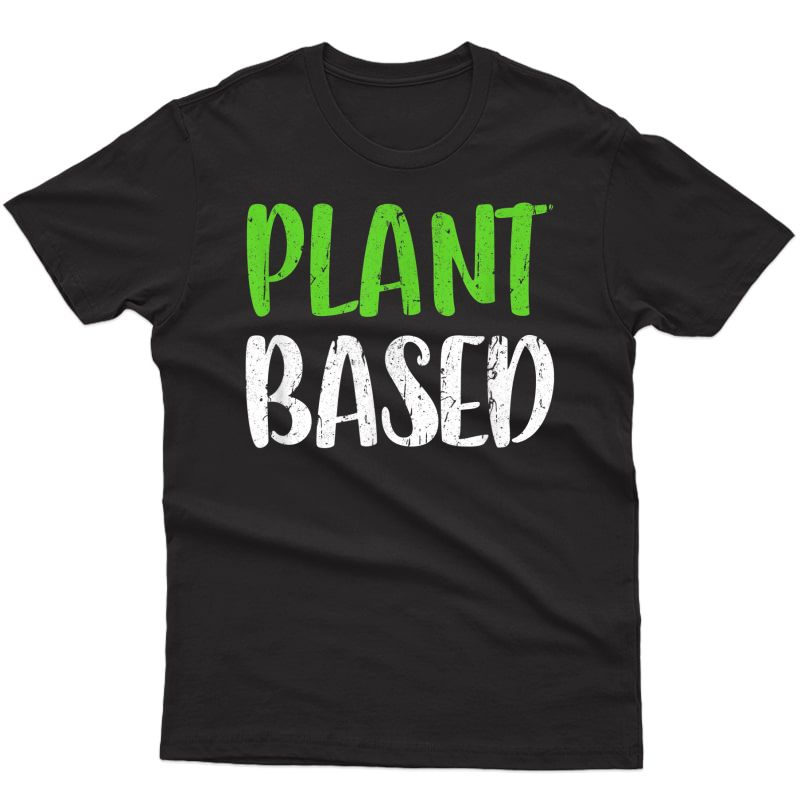 Plant Based T-shirt Vegetarian Gift Shirt T-shirt