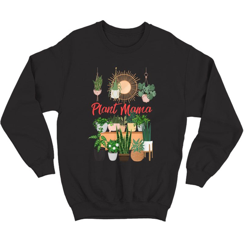 Plant Mama Crazy Plant Lady Mom Indoor Flower Floral Garden T-shirt Crewneck Sweater