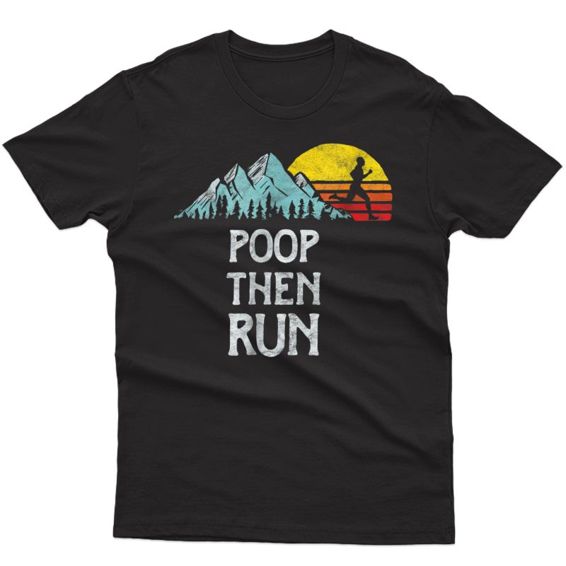 Poop Then Run! Funny Trail Running T-shirt