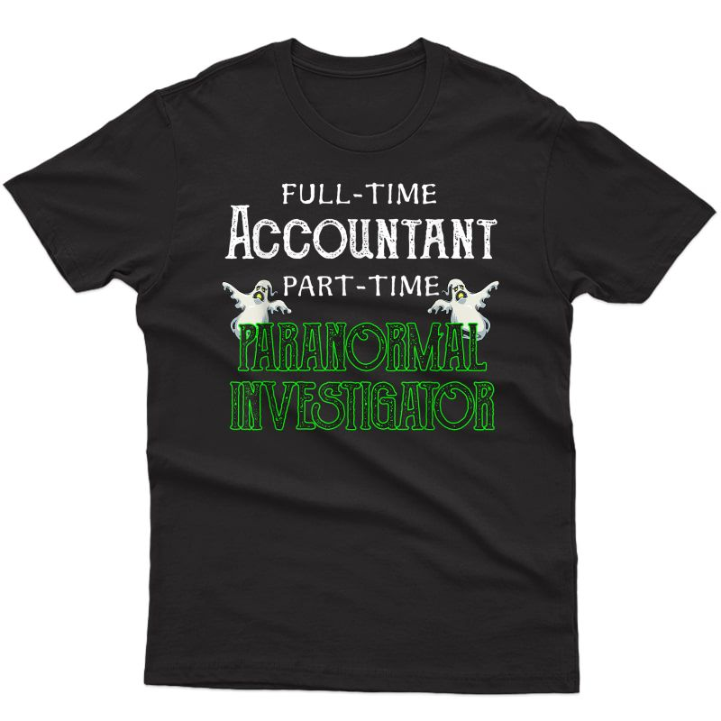 Professional Accountant Part-time Paranormal Investigator T-shirt
