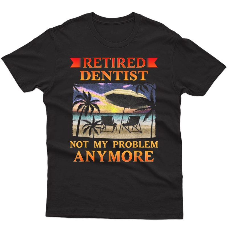 Retired Dentist T-shirt Funny Retiret Party Gift T-shirt