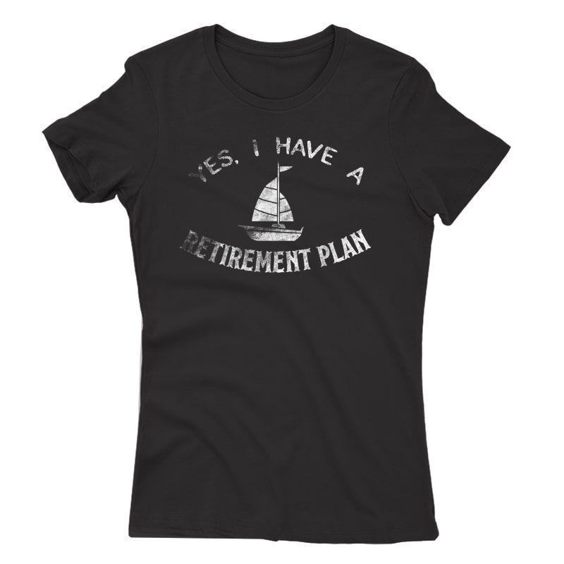 Retiret Plan Sailing Shirt Gift Sailboat Anchor Ship Sail