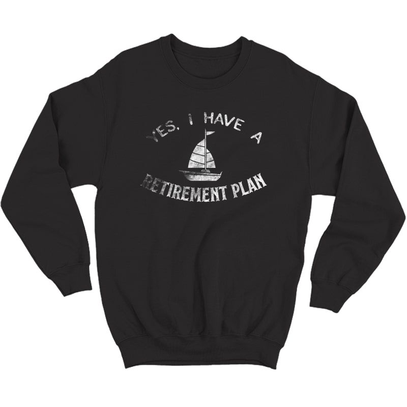 Retiret Plan Sailing Shirt Gift Sailboat Anchor Ship Sail Crewneck Sweater