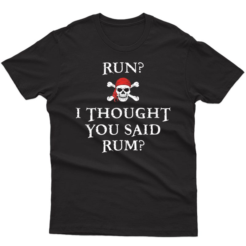 Run I Thought You Said Rum T Shirt Funny Pirate Running Gift Tank Top