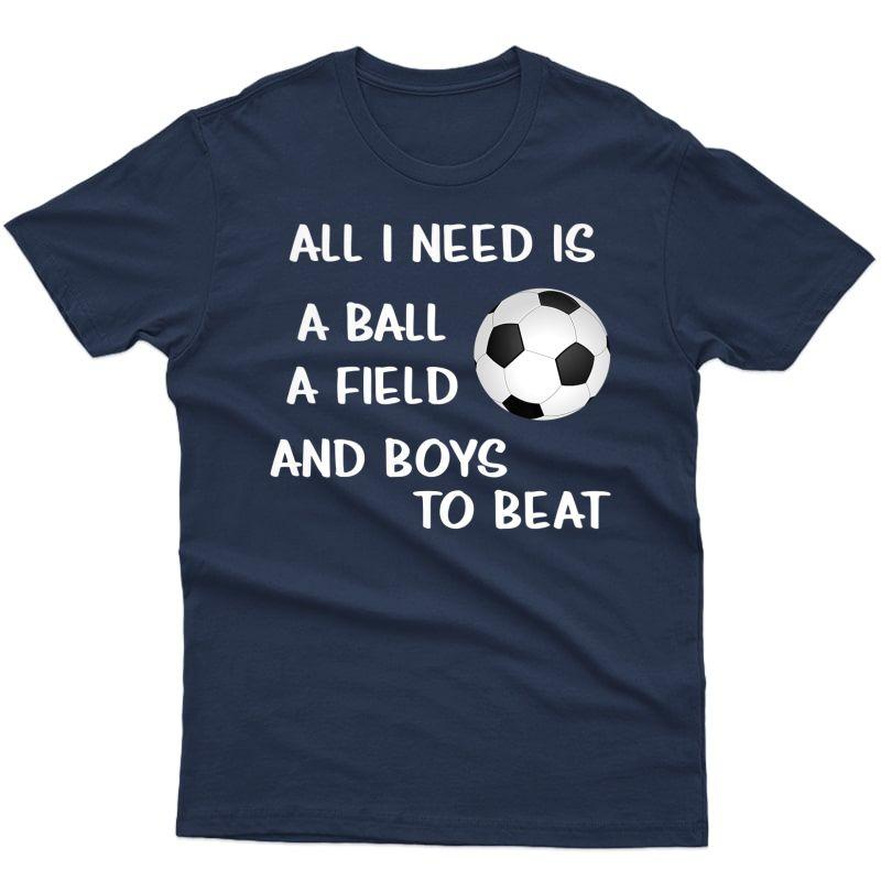 Soccer Girls Tshirt Football Lovers Need Ball Field Shirt