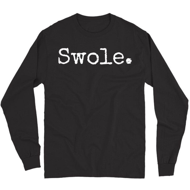 Swole. Funny Weight Lifting T-shirt Long Sleeve T-shirt