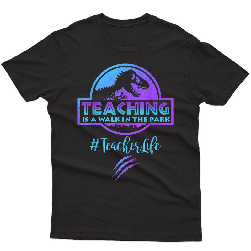 Teaching Is A Walk In Park Tea Life Funny Mothers Day T-shirt