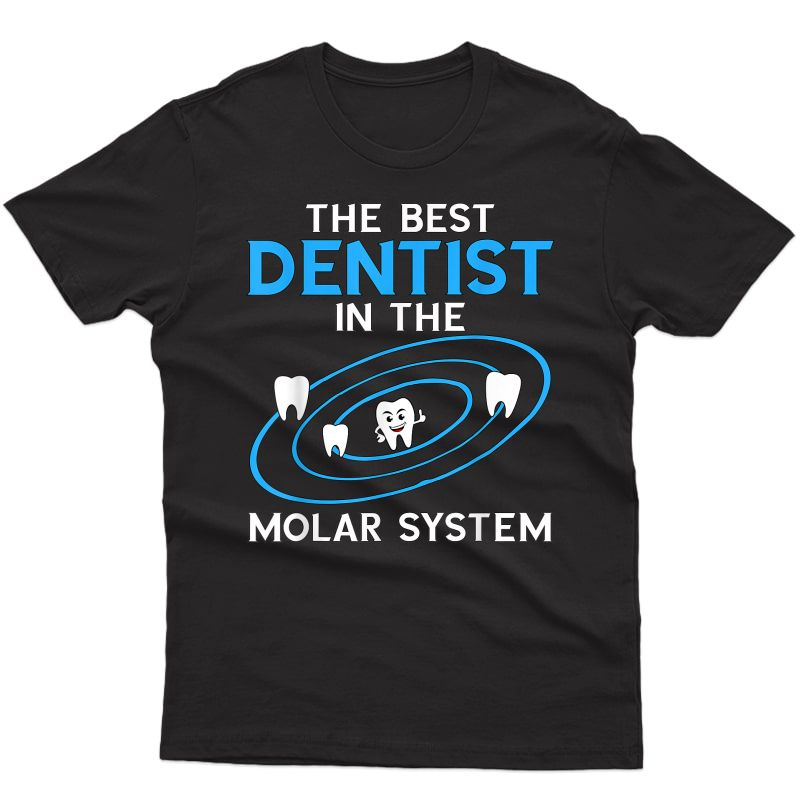 The Best Dentist In The Molar System Orthodontist T-shirt
