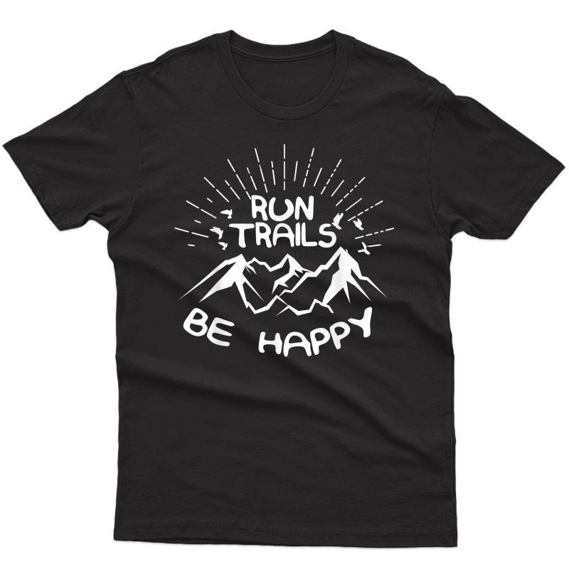 Ultra Running Shirt | Trail Running Be Happy Shirt T-shirt