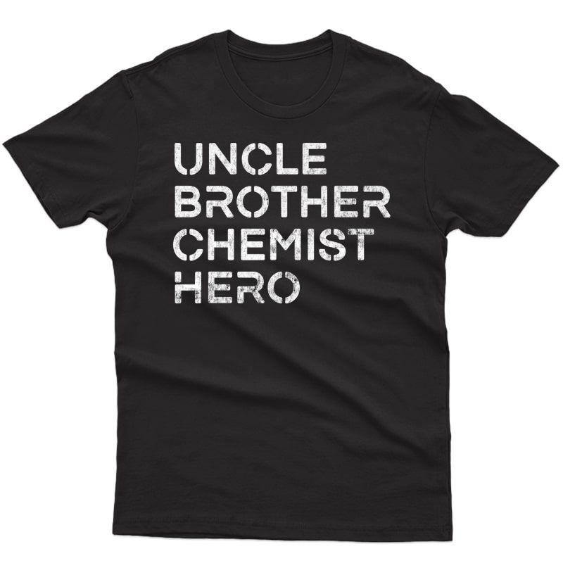 Uncle Brother Chemist Hero - Inspirational Uncle T-shirt