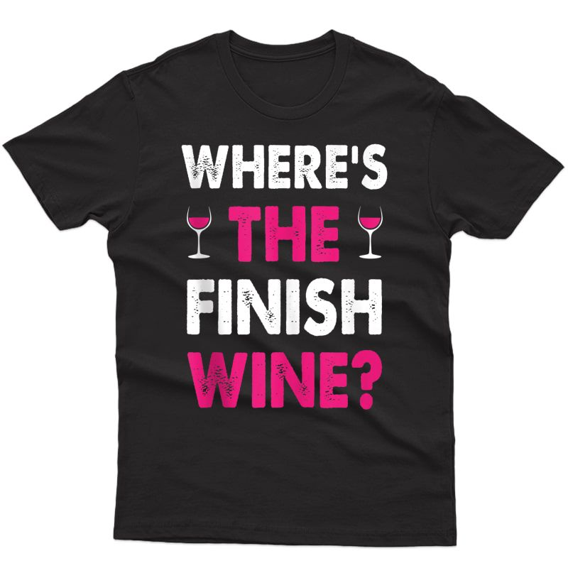 Where Is The Finish Wine Funny Saying Running Dresses Gift Tank Top Shirts