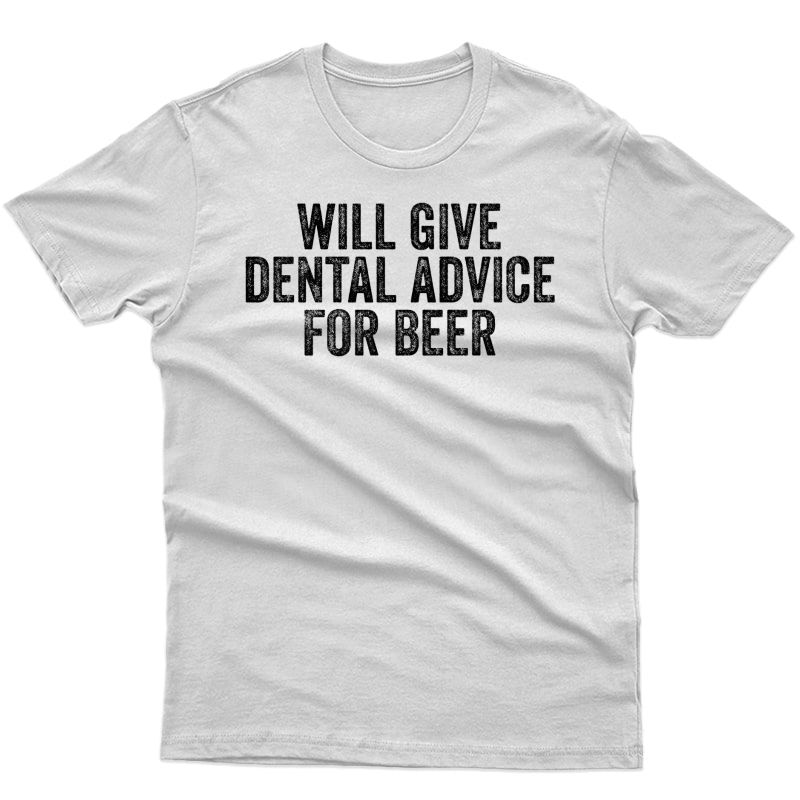 Will Give Dental Advice For Beer Funny Dentist Premium T-shirt