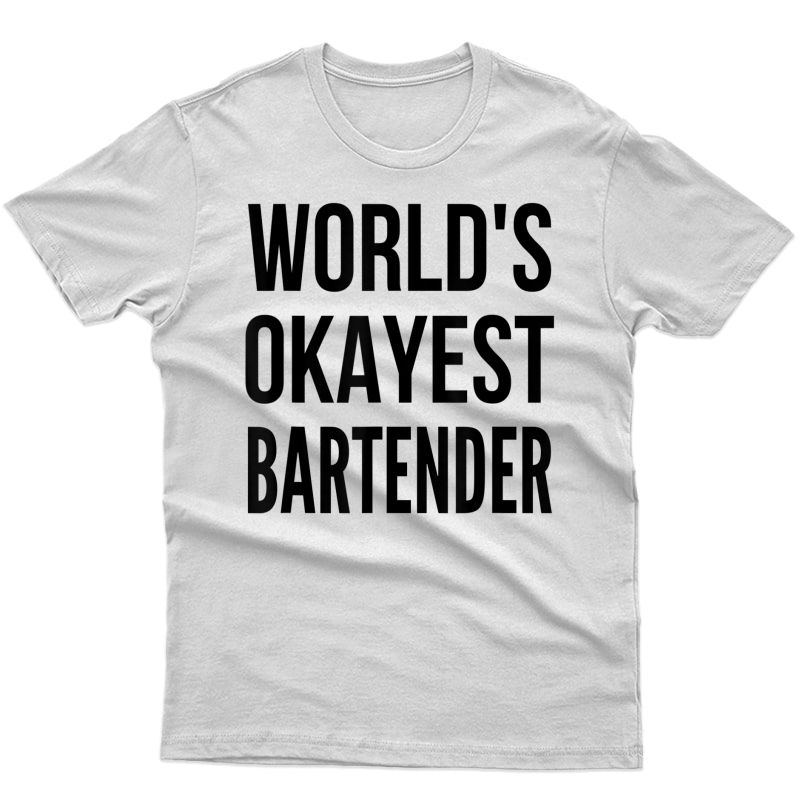 World's Okayest Bartender Shirt Funny Gift For Beer Drinkers