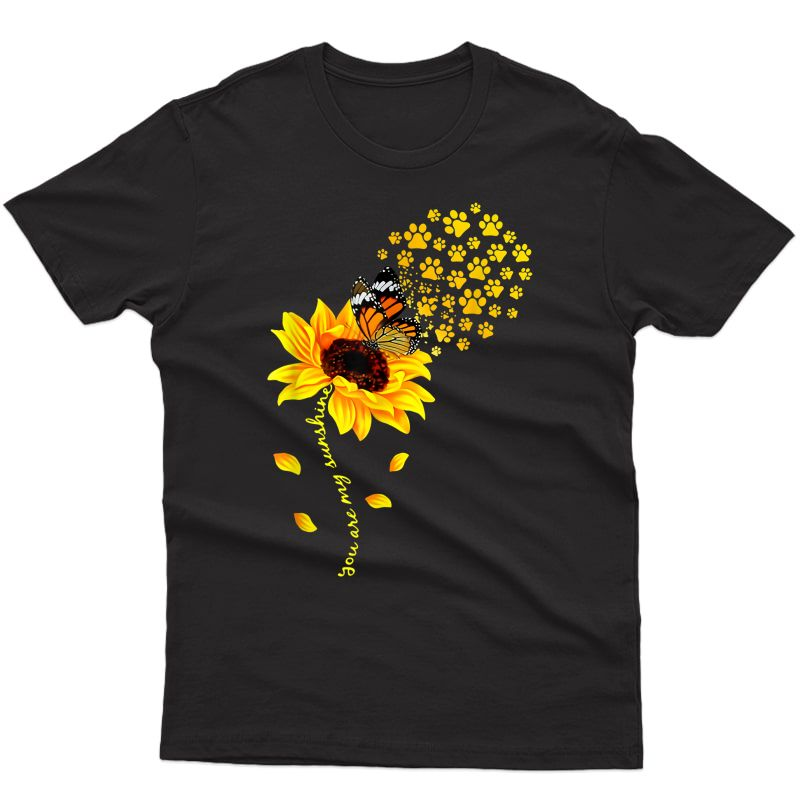 You Are My Sunshine Sunflower Funny Dog Paws Butterfly Gift T-shirt
