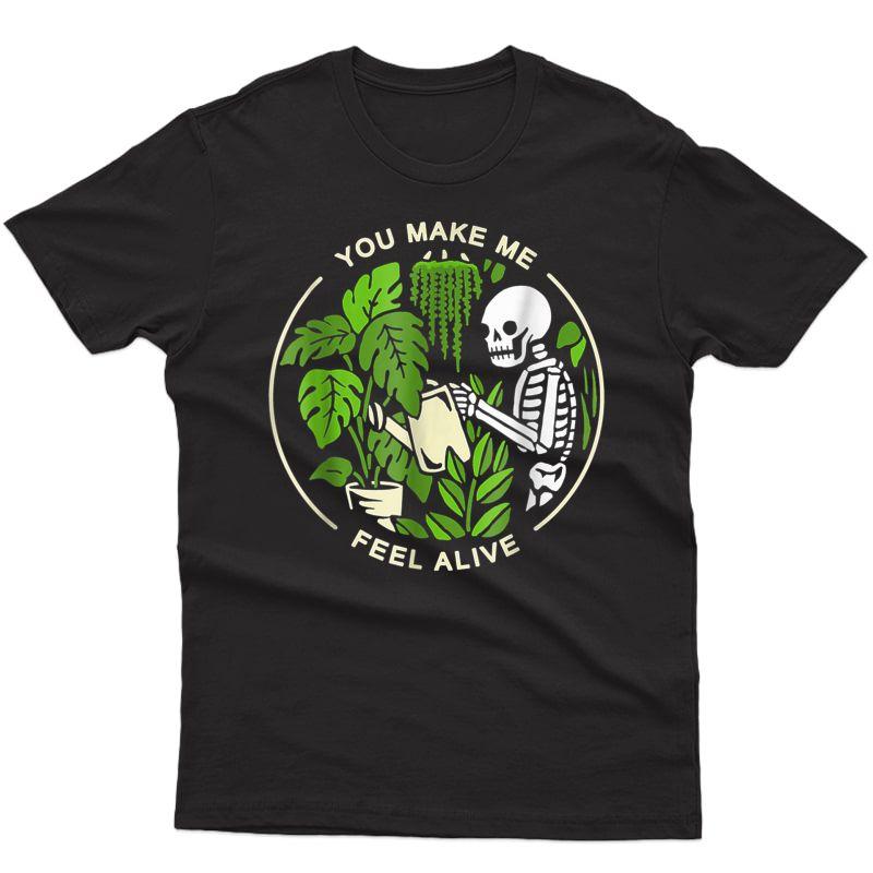 You Make Me Feel Alive - Halloween Skull Funny Plants Gift T-shirt